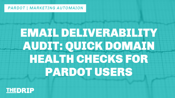 Email Deliverability Audit: Quick Domain Health Checks for Pardot Users