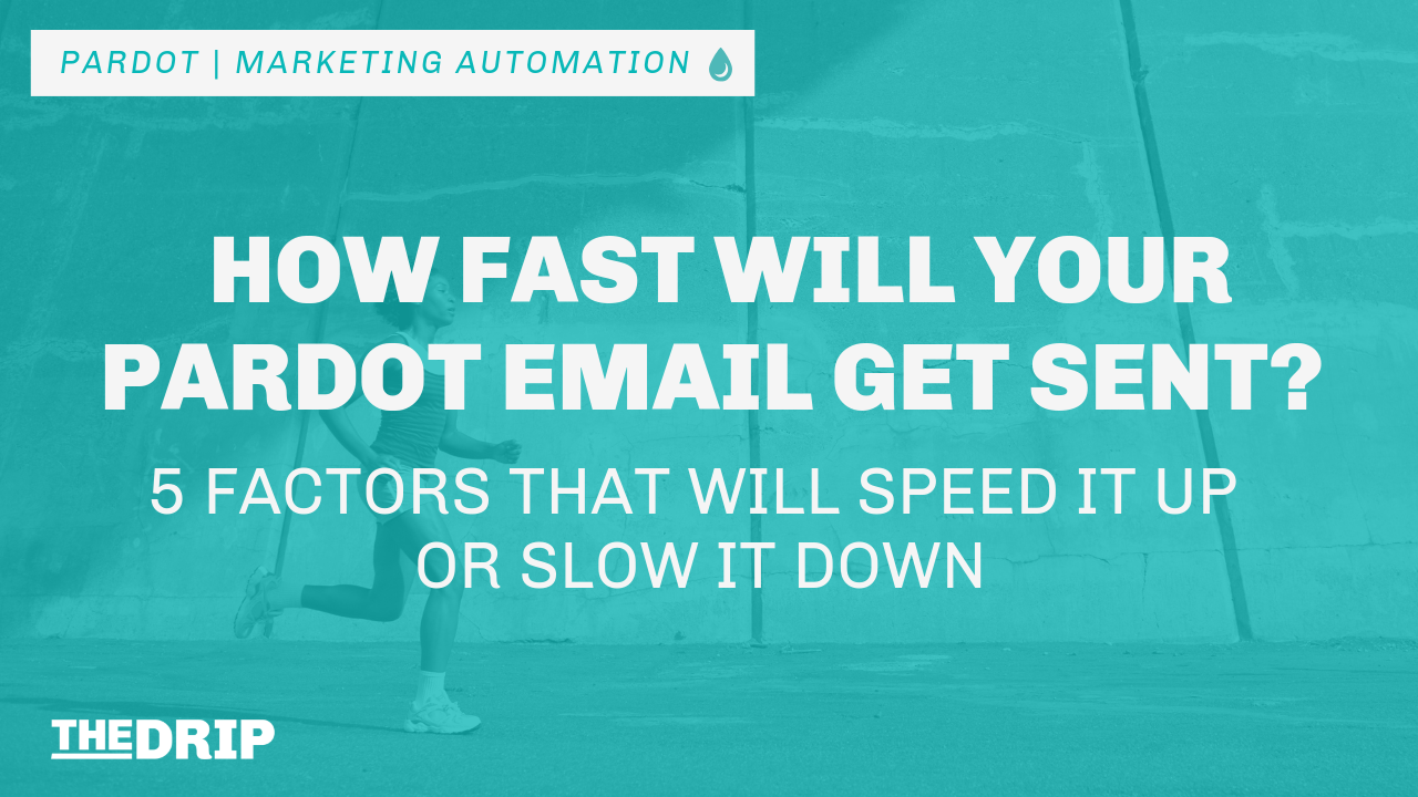 How Fast Will Your Pardot Email Get Sent? 5 Factors That Will Speed It Up or Slow It Down