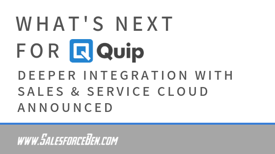 What's Next For Quip? Announcing Deeper Integration With Core Salesforce Sales and Service Cloud