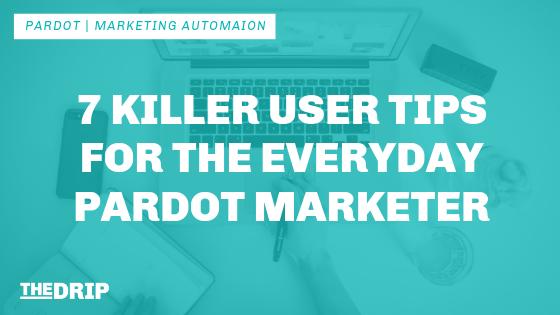 7 Killer User Tips for The Everyday Pardot Marketer
