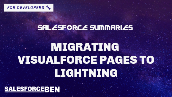 Salesforce Summaries – Migrating Visualforce Pages to Lightning