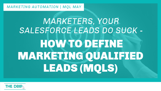 Marketers, Your Salesforce Leads Do Suck – Here's How To Define Marketing Qualified Leads (MQLs)
