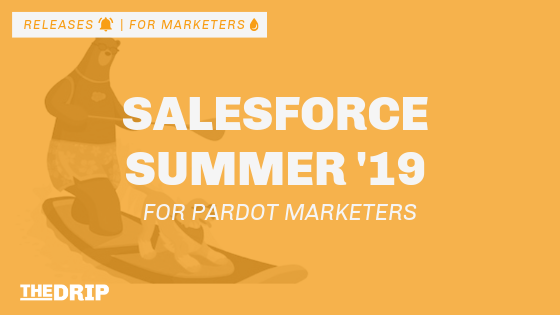 Salesforce Summer '19 Release for Pardot Marketers - THE DRIP