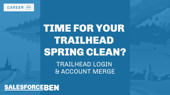Time For Your Trailhead Spring Clean? Trailhead Login & Account Merge