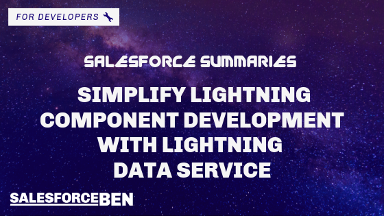Salesforce Summaries – Simplify Lightning Component Development with Lightning Data Service