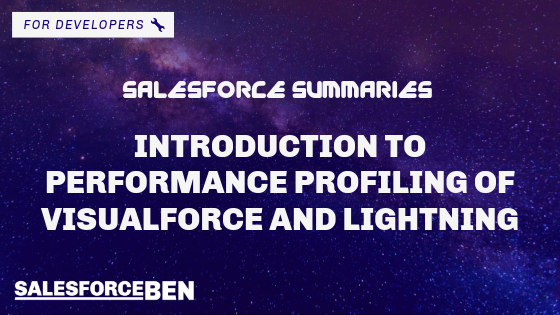 Salesforce Summaries – Introduction to Performance Profiling of Visualforce and Lightning