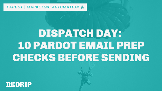 Dispatch Day: 10 Pardot Email Prep Checks Before Sending
