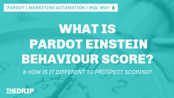 What is Pardot Einstein Behavior Score? How is it Different to Prospect Scoring?