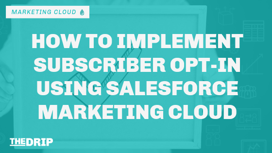 How to Implement Subscriber Opt-In Using Salesforce Marketing Cloud