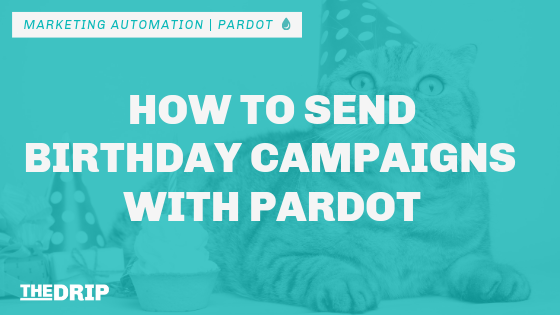 How to Send Birthday Campaigns with Pardot