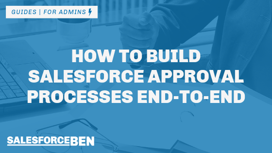 How to Build Salesforce Approval Processes End-To-End