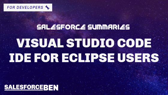 Salesforce Summaries: Visual Studio Code IDE for Eclipse Users
