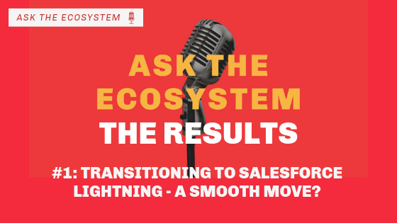 The Results: Transitioning to Salesforce Lightning – a Smooth Move?