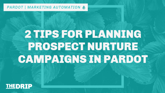 2 Tips for Planning Prospect Nurture Campaigns in Pardot