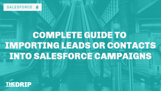 Complete Guide to Importing Leads or Contacts into Salesforce Campaigns