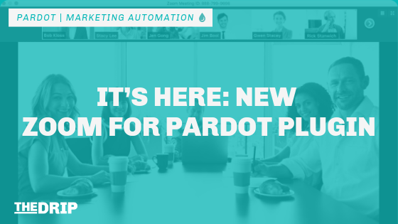 It's Here: New Zoom for Pardot Plugin - THE DRIP