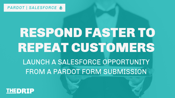 Respond Faster to Repeat Customers: Launch a Salesforce Opportunity from a Pardot Form Submission