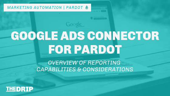 Google Ads Connector for Pardot: Overview of Reporting Capabilities & Considerations