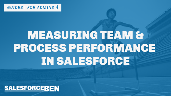 Tutorial – Measuring Team and Process Performance in Salesforce