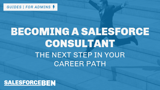 Becoming a Salesforce Consultant – The Next Step in Your Career Path