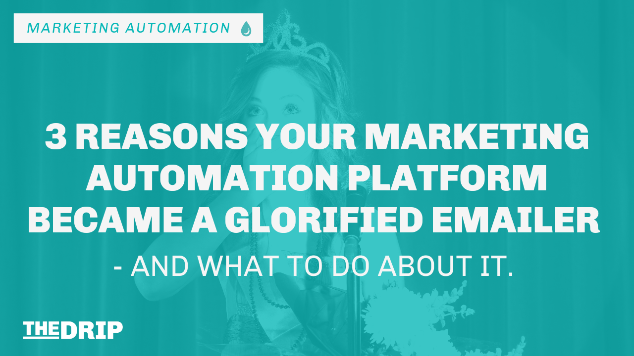 3 Reasons Your Marketing Automation Platform Became a Glorified Emailer – and What to Do About It.