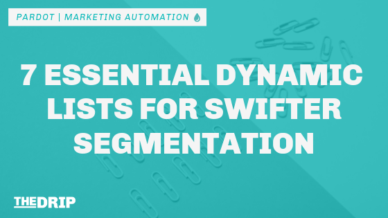 7 Essential Pardot Dynamic Lists for Swifter Segmentation