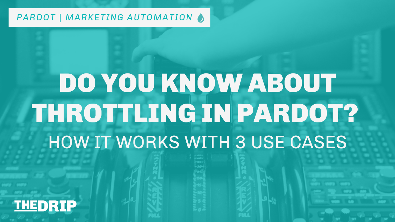 Do You Know About Throttling in Pardot? How It Works with 3 Use Cases
