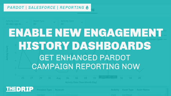 Enable New Engagement History Dashboards – Get Enhanced Pardot Campaign Reporting Now