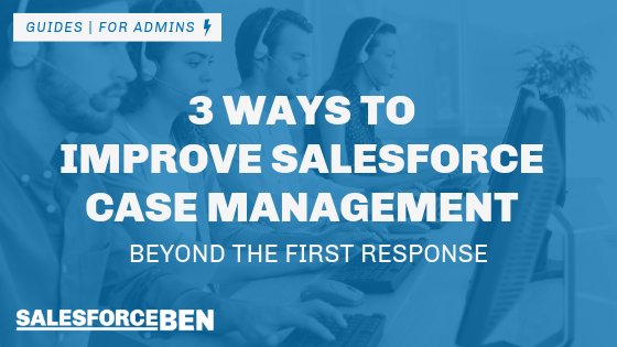 3 Ways to Improve Salesforce Case Management Beyond the First Response