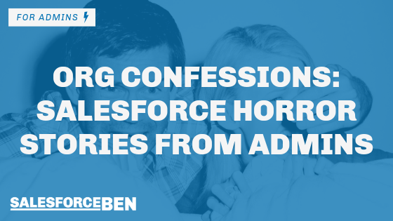Org Confessions – Salesforce Horror Stories from Admins