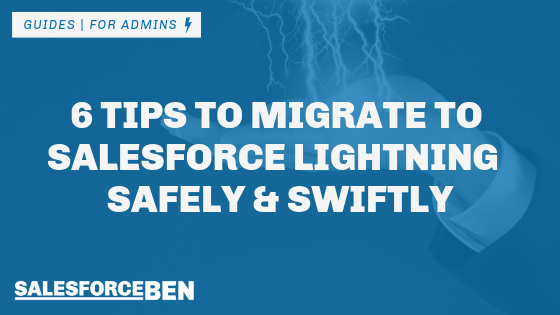 6 Tips To Migrate To Salesforce Lightning Safely & Swiftly