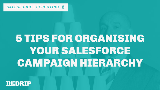 5 Tips for Organising Your Salesforce Campaign Hierarchy