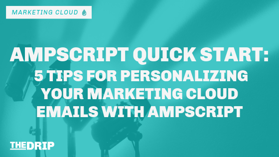 AMPscript Quick Start: 5 Tips for Personalizing Your Marketing Cloud Emails With AMPscript