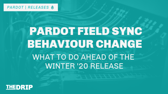 Pardot Field Sync Behaviour Change – What to Do Ahead of the Winter '20 Release