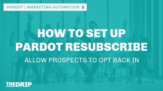 How to Set up Pardot Resubscribe – Let Prospects Opt Back In