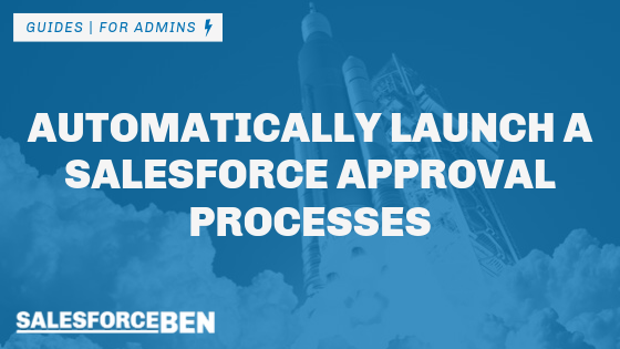 Automatically Launch a Salesforce Approval Processes