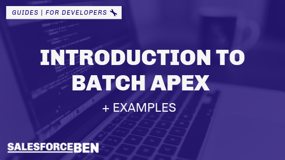 Introduction to Batch Apex + Examples