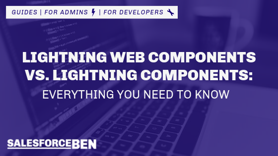 Lightning Web Components vs. Lightning Components: Everything You Need to Know
