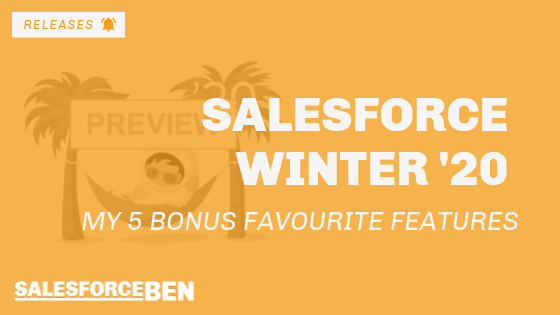 My 5 Bonus Favourite Salesforce Winter '20 Features