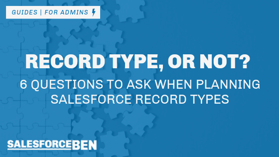 Record Type, or Not? 6 Questions to Ask When Planning Salesforce Record Types