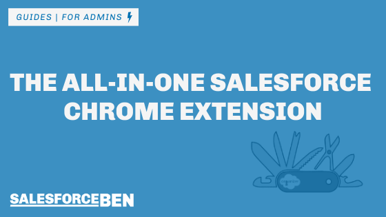 The All-in-One Salesforce Chrome Extension