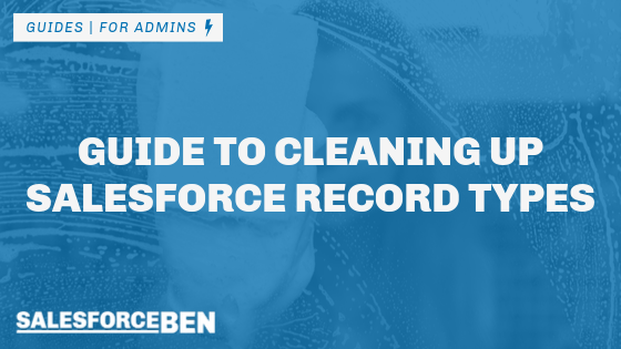 Guide to Cleaning up Salesforce Record Types