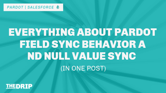 Everything About Pardot Field Sync Behavior and Null Value Sync – in One Post