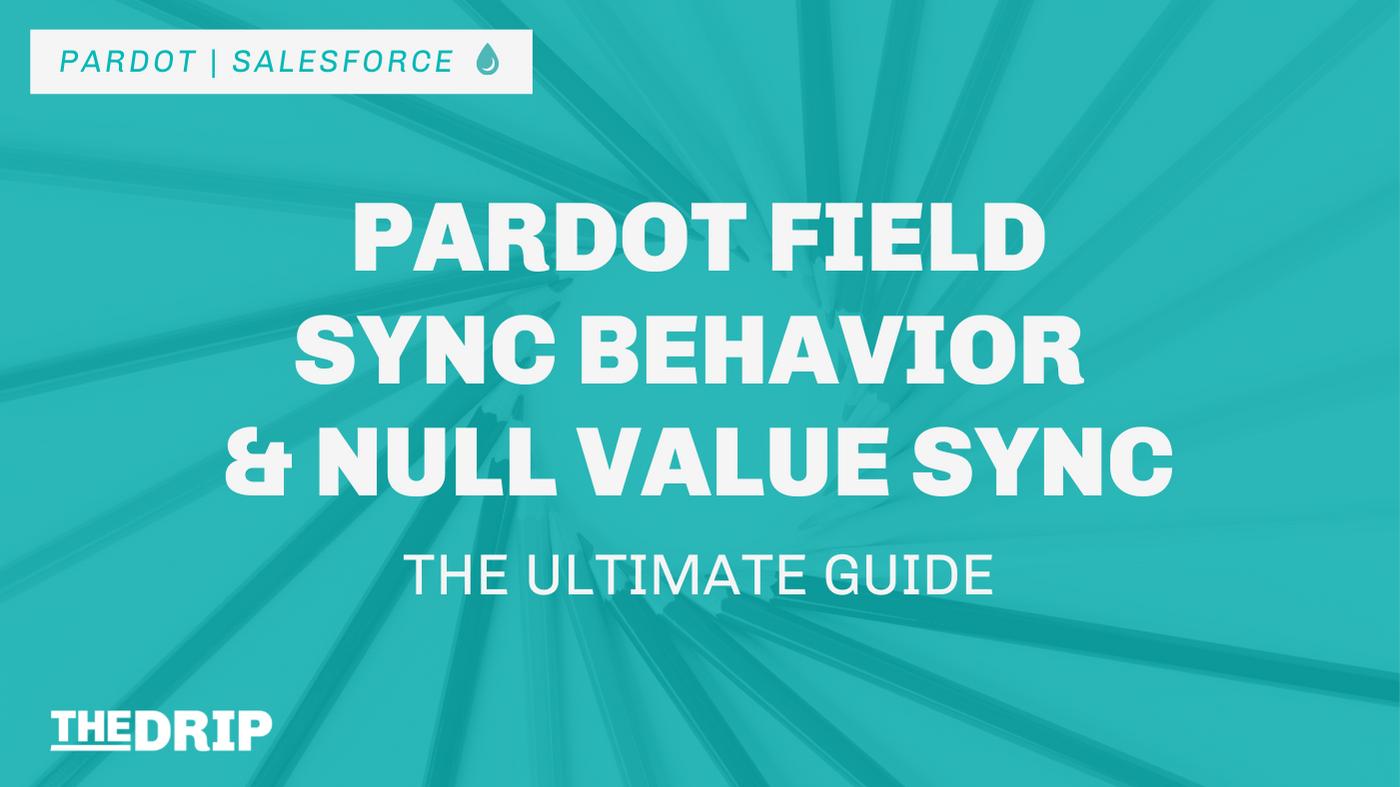Ultimate Guide: Pardot Field Sync Behavior & Null Value Sync