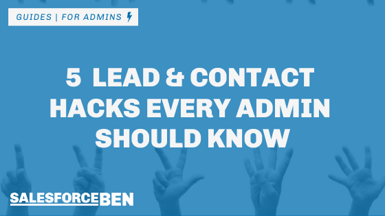 5 Salesforce Lead & Contact Hacks Every Admin Should Know