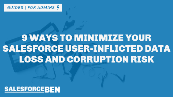 9 Ways to Minimize Your Salesforce User-Inflicted Data Loss and Corruption Risk