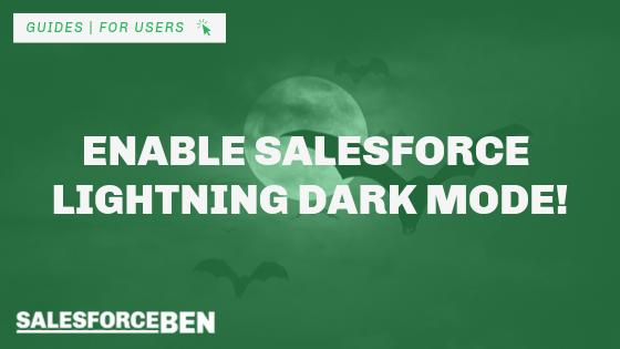 Enable Salesforce Lightning DARK Mode!