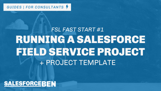 Running a Salesforce Field Service Project (+ Project Template)