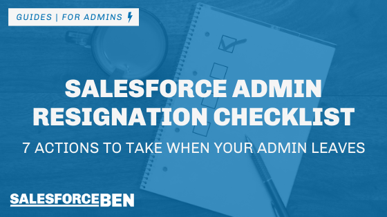 Salesforce Admin Resignation Checklist: 7 Actions to Take When Your Admin Leaves
