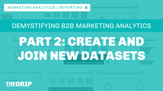 B2B Marketing Analytics: Create and Join New Datasets – Part 2